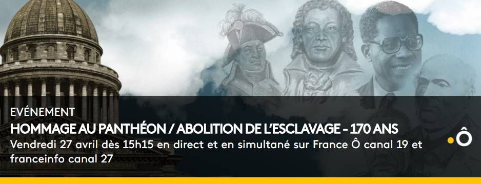 [MEMOIRE] Cérémonie du 170ème anniversaire de l'abolition de l'esclavage En direct du Panthéon sur France Ô et Franceinfo vendredi 27 avril à partir de 15h15