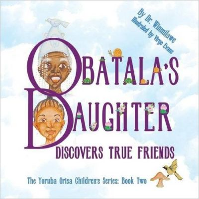 Obatala's Daughter Discovers True Friends Book Cover