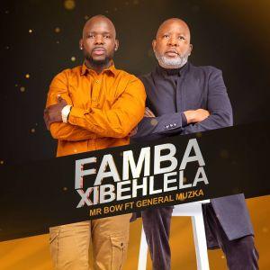 Mr Bow – Famba Xibehlela (feat. General Muzka)