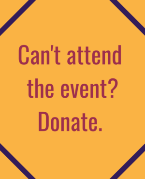 """Magneta text """"Can't attend the event? Donate."""" on yellow background"""