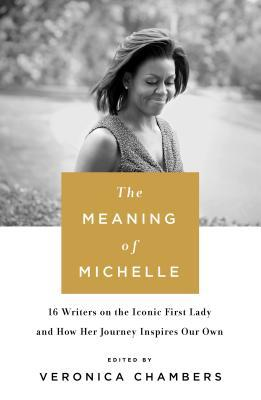 Read blurb/Purchase The Meaning of Michelle: 16 Writers on the Iconic First Lady and How Her Journey Inspires Our Own