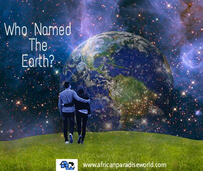 "The answer to the question;""who named the earth?, is God."