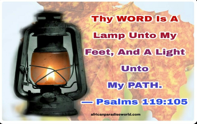 The word is a lamp unto my feet – Psalms 119:105