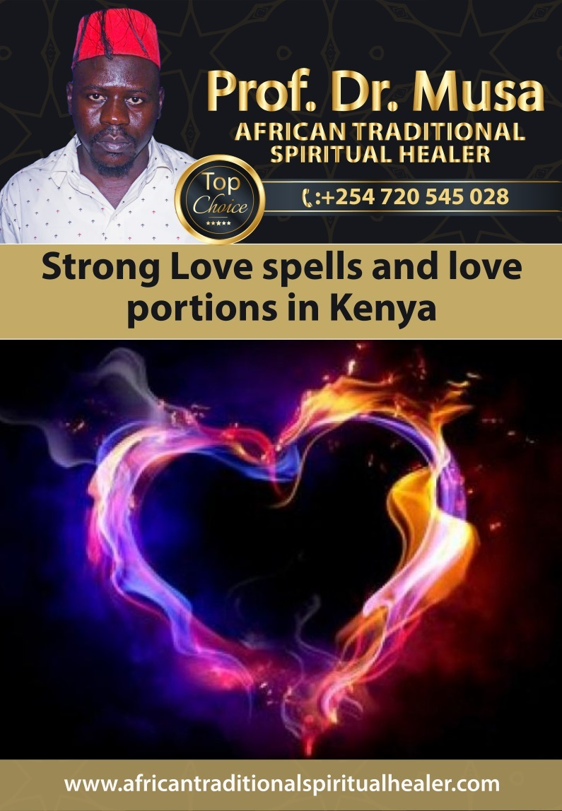 Strong Love spells and love portions in Kenya