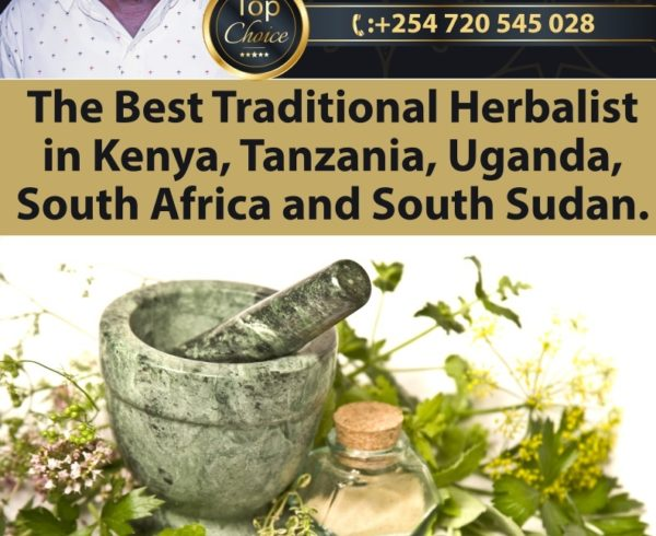 The Best Traditional Herbalist in Kenya, Tanzania, Uganda, South Africa and South Sudan.