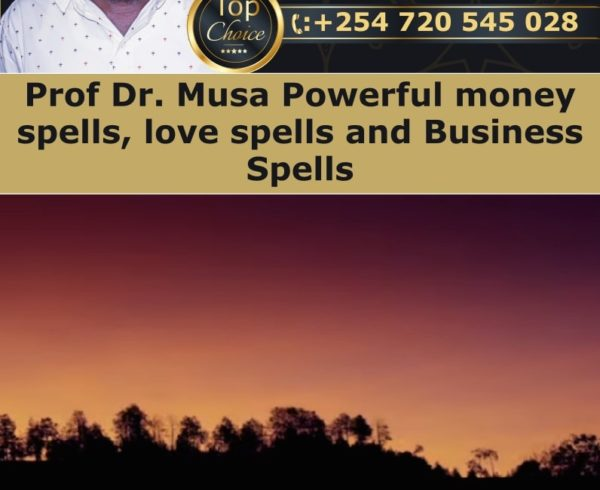 Prof Dr. Musa Powerful money spells, love spells and Business Spells