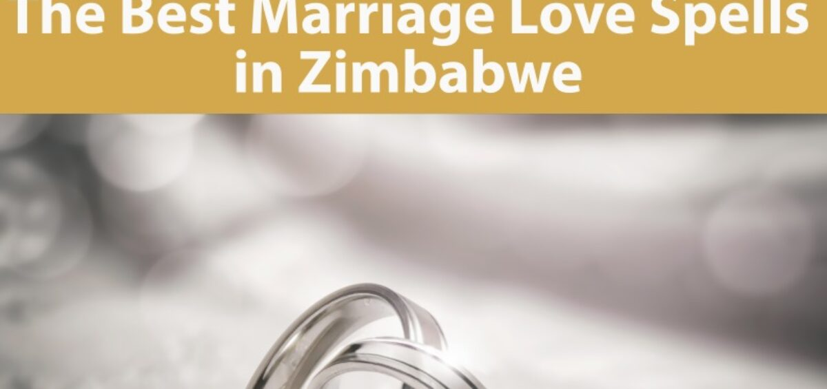 The Best Marriage Love Spells in Zimbabwe