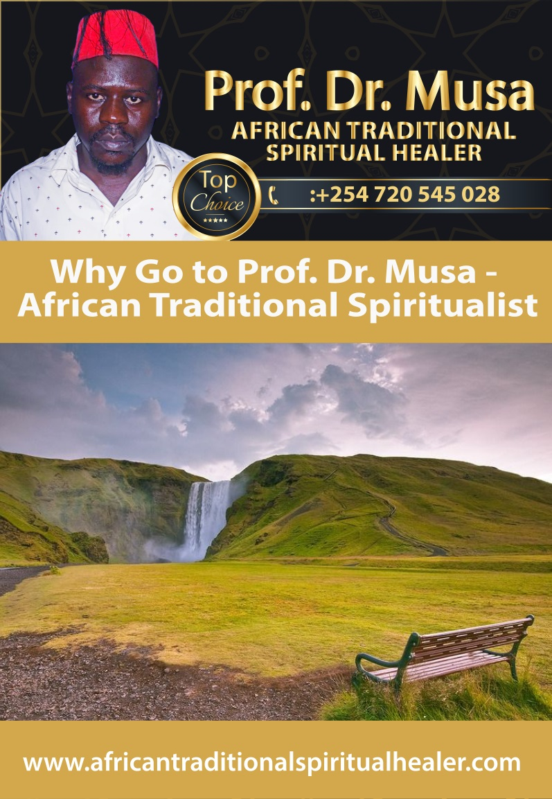 Why Go to Prof. Dr. Musa - African Traditional Spiritualist