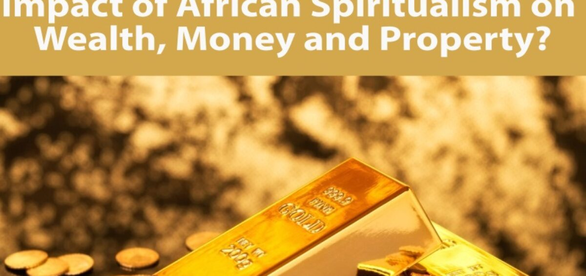 Impact of African Spiritualism on Wealth, Money and Property