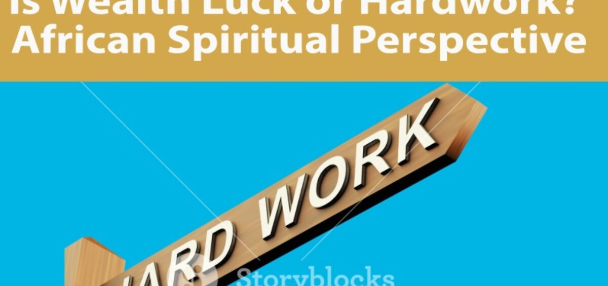 Is Wealth Luck or Hardwork? - African Spiritual Perspective