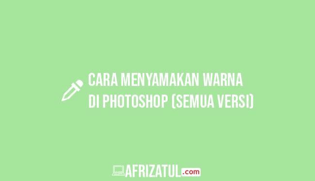 Cara Menyamakan Warna di Photoshop