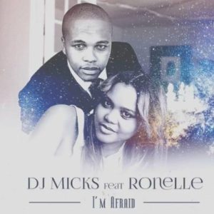 DJ Micks - I'm Afraid (feat. Ronelle) 2017