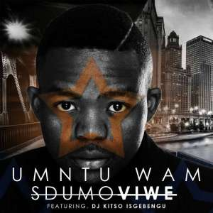 Sdumo Viwe - Umuntu Wam (feat. DJ Kitso Isgebengu) 2017