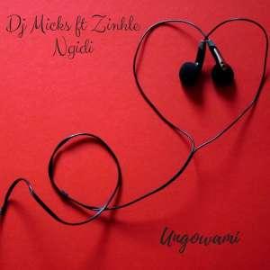 DJ Micks - Ungowami (feat. Zinhle Ngidi) 2017