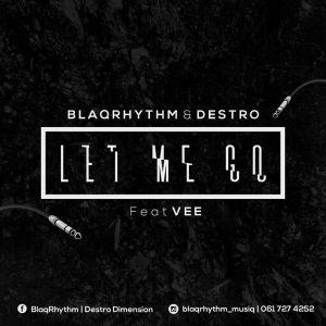 BlaQRhythm & Destro ft. Vee Mbai - Let Me Go (Original)