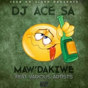 DJ ACE SA feat. Various Artists - Maw'dakiwe (Original Mix)