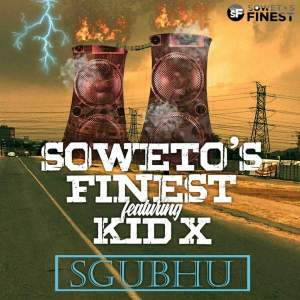 Soweto's Finest feat. Kid X - Sgubhu