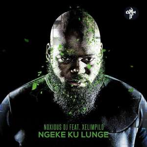 Noxious DJ - Ngeke Ku Lunge (feat. Xelimpilo)