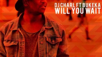DJ Charl, Bukeka - Will You Wait (Original Mix)