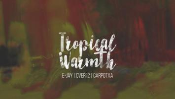 E-Jay, Over12, Carpotxa - Tropical Warmth Afro House King Afro House, Gqom, Deep House, Soulful