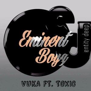 Eminent Boyz, Toxic - Vuka (Original Mix)