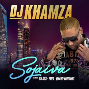 DJ Khamza - Sojaiva (feat. Dj Sox, Emza & Qhawe Lentombi). latest house music tracks, dance music, latest sa house music, new music releases,