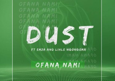 DUST - Ofana Nami (feat. Emza & Lihle Ngongoma)