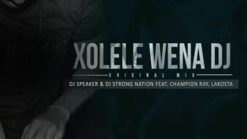 Dj Speaker & Dj Strong Nation feat. Champion Ray & Lakosta - Xolele Wena Dj