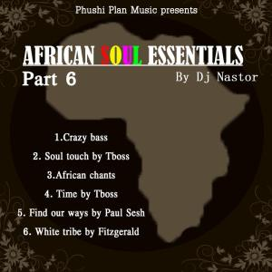 Dj Nastor - African Soul Essentials Part 6. frican deep house, afro beat, afro music, latest south african house