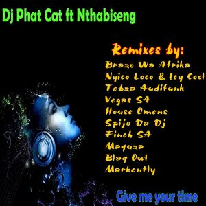 Dj Phat Cat - Give me your time (feat. Nthabiseng) (Vegas SA Remix). south african deep house, latest south african house, funky house, new house music 2018, best house music 2018, latest house music tracks