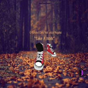 Grounded Oaks feat. Lebza Mogotsi - Take a Walk. Download latest new afro house music, deep house sounds 2018