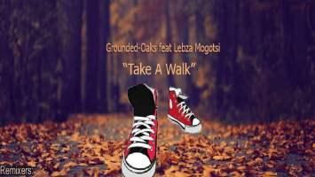 Grounded Oaks feat. Lebza Mogotsi - Take a Walk
