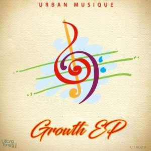 Urban Musique - Growth EP. afro house music, afro deep house, tribal house music, local house music, deep house jazz, deep house sounds