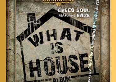 Greco Soul feat. Eaze - What Is House EP