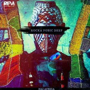 Rocka Fobic Deep - Mai Africa. african house music, soulful house, deep tech house