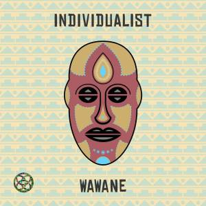 Individualist - WaWaNe EP. african house music, soulful house, eep house tracks, house music download, club music, afro house music, afro deep house, deep tech house, house insurance, deep house datafilehost, deep house sounds