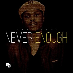 Echo Deep - Never Enough. deep house sounds, fakaza deep house mix, musica fresca, marlonews house music, Insurance, south african deep house, latest south african house