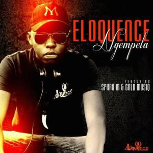 Eloquence - Ngempela (feat. Sphah M & Gold Musiq). New south africa music, mp3 afro house music, sa house music 2018