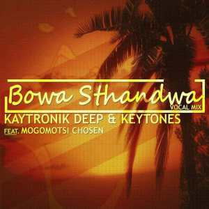 Kaytronik Deep & Keytone feat. Mogomotsi Chosen - Bowa Sthandwa (Vocal Mix). latest south african house, funky house, new house music 2018, best house music 2018, latest house music tracks, dance music, latest sa house music