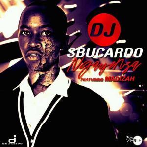 Sbucardo Da DJ - Ngayenza (feat. Madizah). latest gqom music, gqom tracks, gqommusic download, club music, afro house music, mp3 download gqom music, gqom music 2018, new gqom songs, south africa gqom music