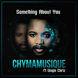 Chymamusique feat. Unqle Chriz - Something About You. latest house music, deep house tracks, house music download, latest south african house, afro house music