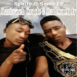 Markwaeh Oracle & Markwaeh Jr. - Spirite & Souls EP. deep house tracks, house music download, african house music, soulful house, afro house music, afro deep house, new house music 2018, best house music 2018, latest house music tracks.