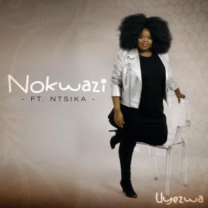 Nokwazi - Uyezwa (feat. Ntsika)