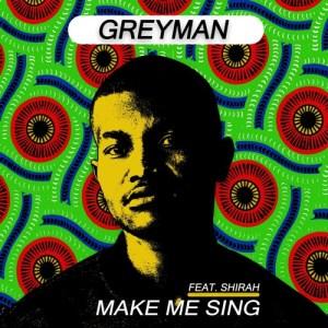 Greyman - Make Me Sing (feat. Shirah). latest house music, deep house tracks, house music download, club music, afro house music