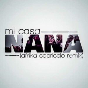 Mi Casa - Nana (Afrika Capriccio Remix). download afro house, afro house 2018, soulful house, sa house music, new deep house download mp3