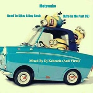 Motswako - Road To DjLaz B.Day Bash (Afro In Me Part 02)