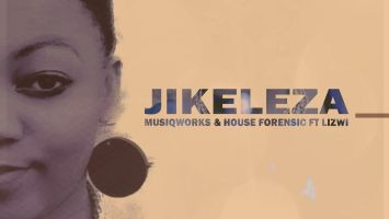 MusiQWorks & House Forensic - Jikeleza (feat. Lizwi). latest house music, deep house tracks, house music download, afro house music, afro deep house, best house music, african house music, soulful house, deep house sounds