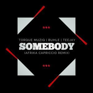 Torque Muziq feat. Buhle & Teejay - Somebody (Afrika Capriccio Remix)