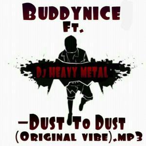 Buddynice feat. Dj Heavy Metal - Dust to Dust (Original Vibe)