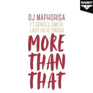 DJ Maphorisa - More Than That (feat. Bontle Smith, Lady Du & Zingah). Latest gqom music, gqom tracks, gqom music download, club music, afro house music, mp3 download gqom music, gqom music 2018, new gqom songs, south africa gqom music.